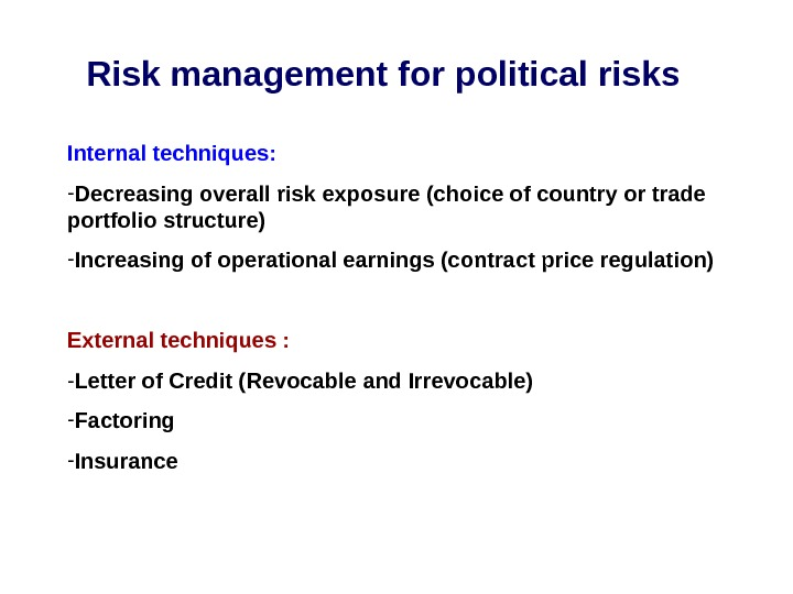 Risk management for political risks Internal techniques: - Decreasing overall risk exposure (choice of