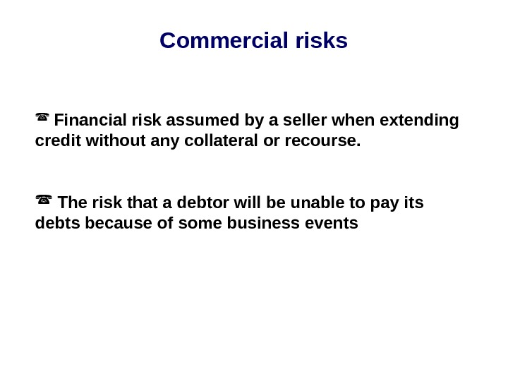 Commercial risks  Financial risk assumed by a seller when extending credit without any