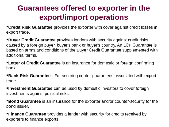 Guarantees offered to exporter in the export/import operations Credit Risk Guarantee provides the exporter
