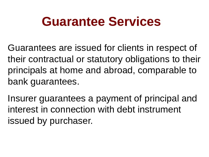Guarantee Services Guarantees are issued for clients in respect of their contractual or statutory