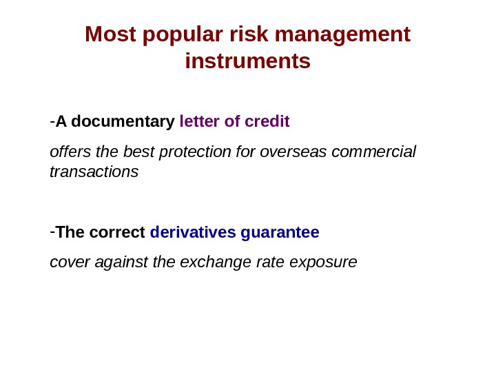 Most popular risk management instruments - A documentary letter of credit  offers the