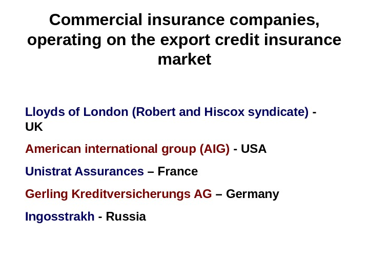 Commercial insurance companies,  operating on the export credit insurance market Lloyds of London