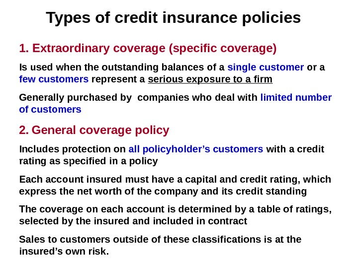 Types of credit insurance policies 1. Extraordinary coverage (specific coverage) Is used when the