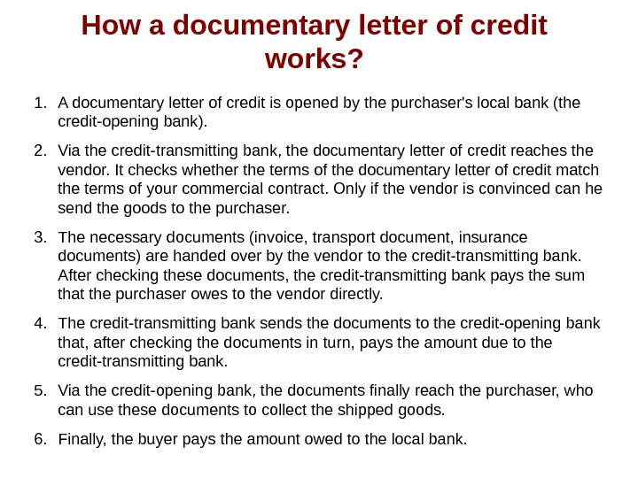 How a documentary letter of credit works? 1. A documentary letter of credit is
