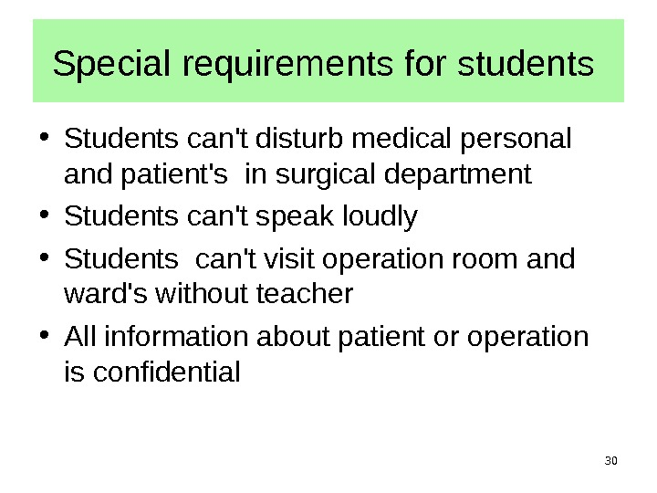 30 Special requirements for students  • Students can't disturb medical personal and patient's in