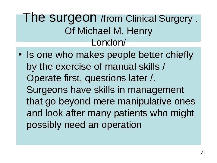 4 The surgeon /from Clinical Surgery.  Of Michael M. Henry London/ • Is one