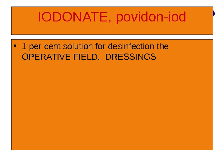 IODONATE, povidon-iod • 1 per cent solution for desinfection the OPERATIVE FIELD,  DRESSINGS