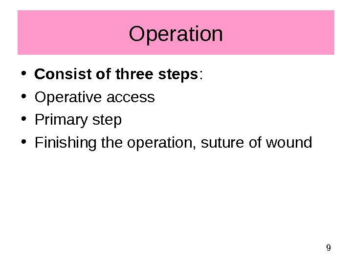 9 • Consist of three steps :  • Operative access • Primary step •