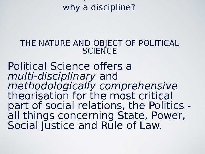Lecture # 1, Political science - why a discipline? THE NATURE AND OBJECT OF POLITICAL SCIENCE