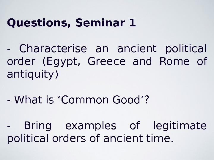 Questions, Seminar 1 - Characterise an ancient political order (Egypt,  Greece and Rome of antiquity)