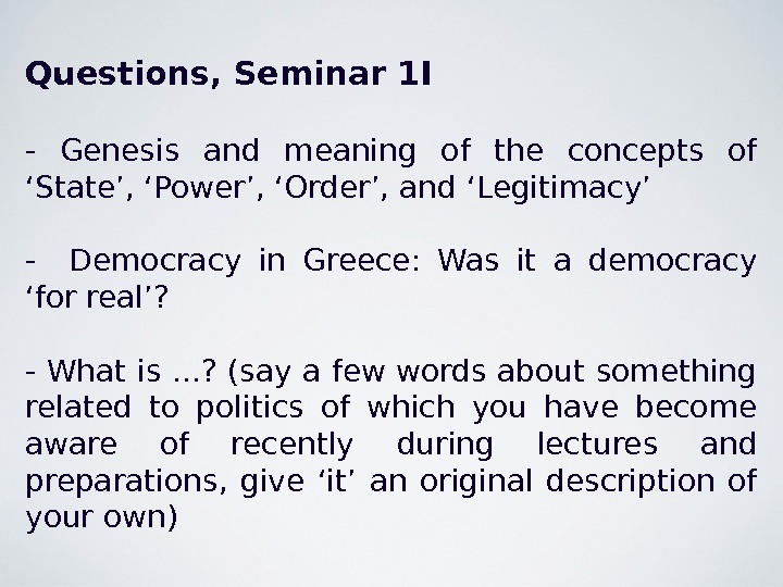 Questions, Seminar 1 I - Genesis and meaning of the concepts of 'State', 'Power', 'Order', and