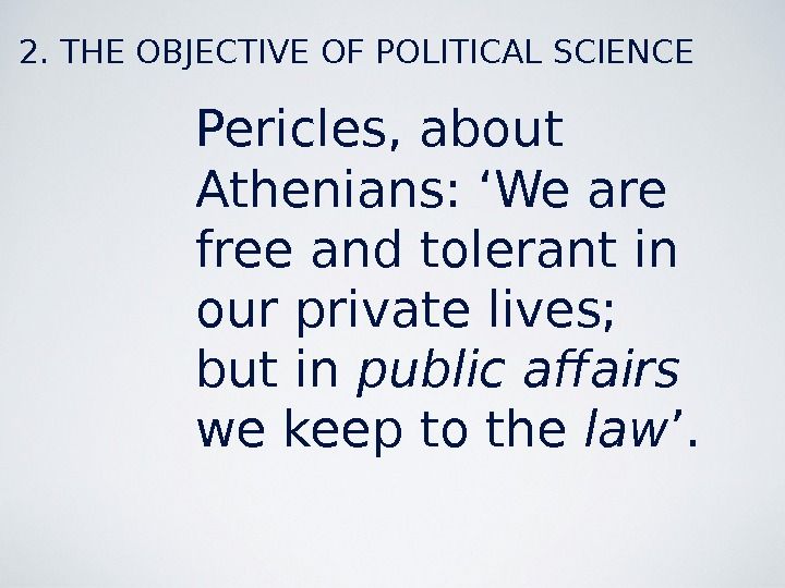 Pericles, about Athenians: 'We are free and tolerant in our private lives;  but in public