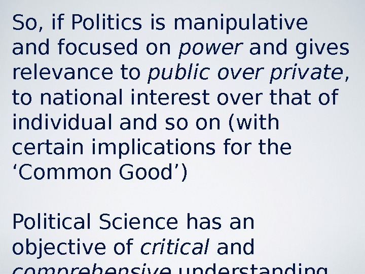 So, if Politics is manipulative and focused on power and gives relevance to public over private
