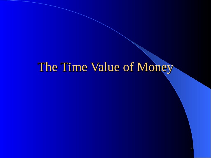 The Time Value of Money 1