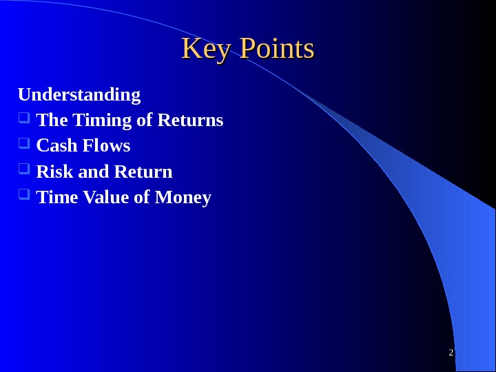 Key Points Understanding  The Timing of Returns Cash Flows Risk and Return Time Value of