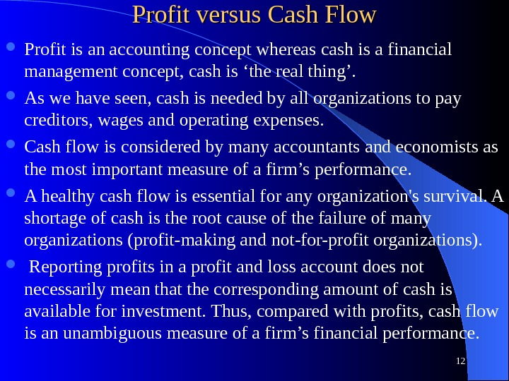 Profit versus Cash Flow Profit is an accounting concept whereas cash is a financial management concept,