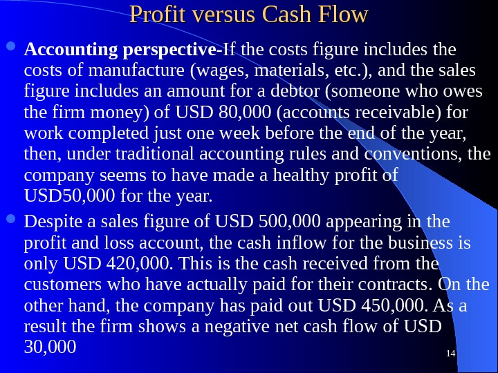 Profit versus Cash Flow Accounting perspective- If the costs figure includes the costs of manufacture (wages,