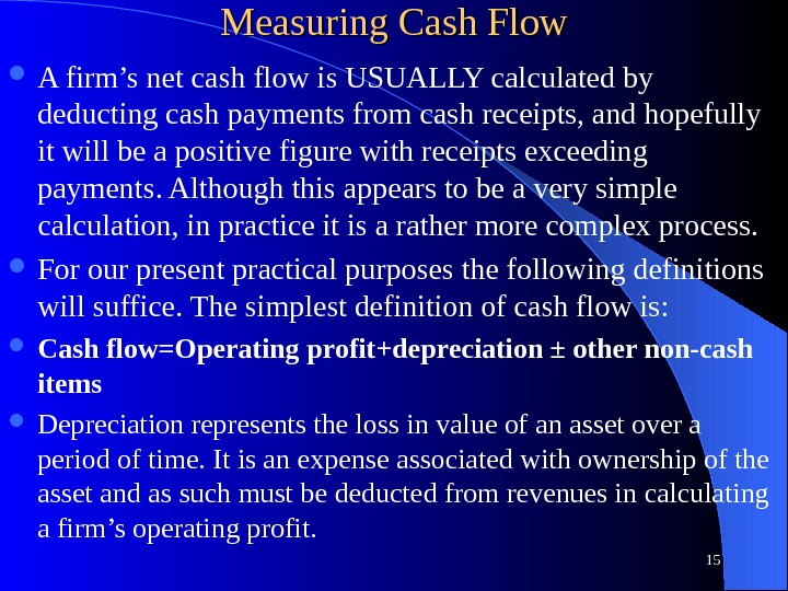 Measuring Cash Flow A firm's net cash flow is USUALLY calculated by deducting cash payments from