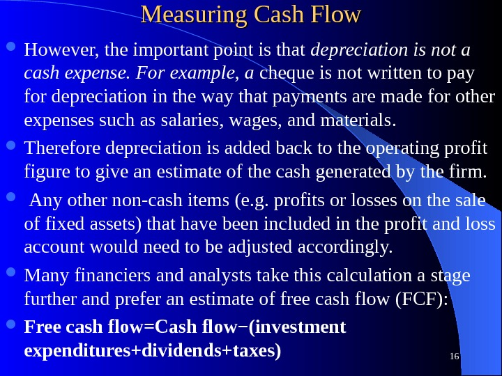 Measuring Cash Flow However, the important point is that depreciation is not a cash expense. For