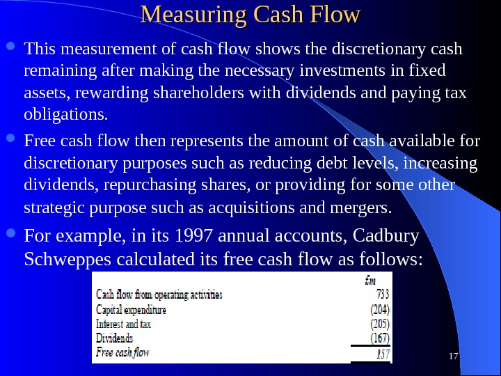 Measuring Cash Flow This measurement of cash flow shows the discretionary cash remaining after making the