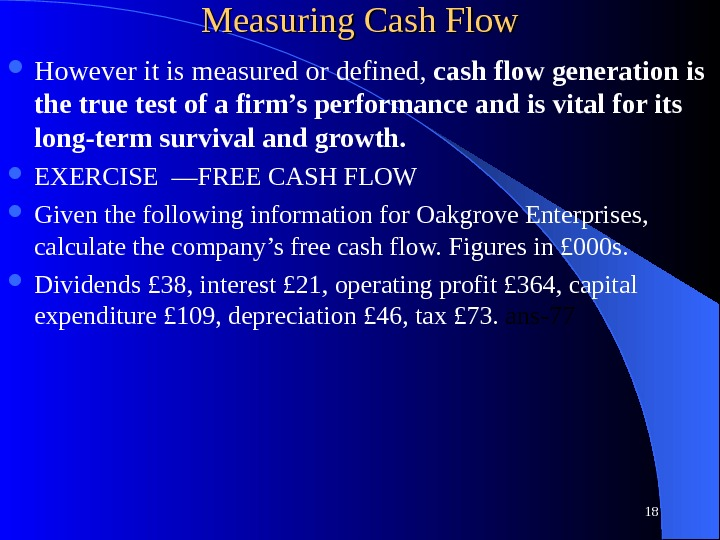 Measuring Cash Flow However it is measured or defined,  cash flow generation is the true