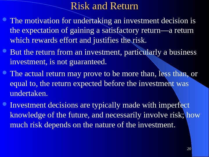 Risk and Return The motivation for undertaking an investment decision is the expectation of gaining a