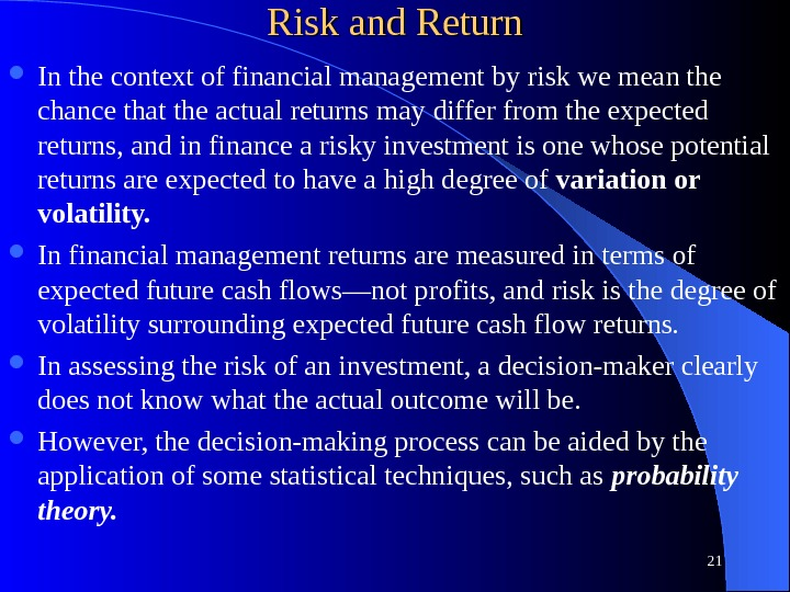 Risk and Return In the context of financial management by risk we mean the chance that