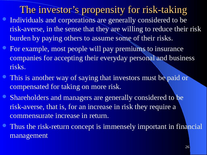 The investor's propensity for risk-taking Individuals and corporations are generally considered to be risk-averse, in the