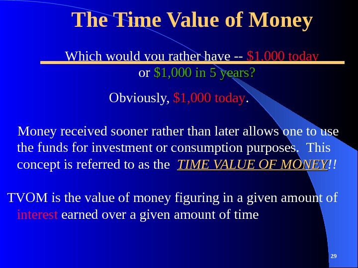 The Time Value of Money Obviously,  $1, 000 today.  Money received sooner rather than