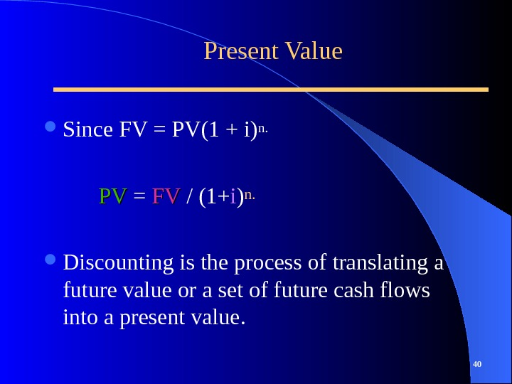 Present Value Since FV = PV(1 + i)n.   PVPV  = FVFV / (1+