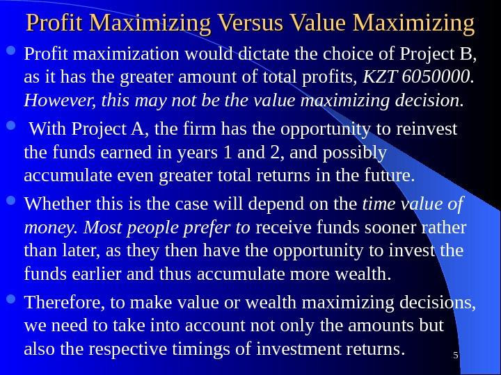 Profit Maximizing Versus Value Maximizing Profit maximization would dictate the choice of Project B,  as