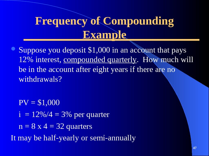 Frequency of Compounding Example Suppose you deposit $1, 000 in an account that pays 12 interest,