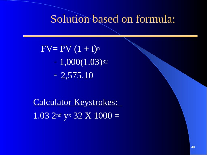 Solution based on formula: FV= PV (1 + i)n =  1, 000(1. 03)32
