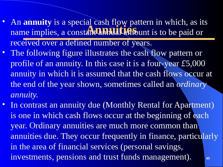 Annuities 49 • An annuity is a special cash flow pattern in which, as its name