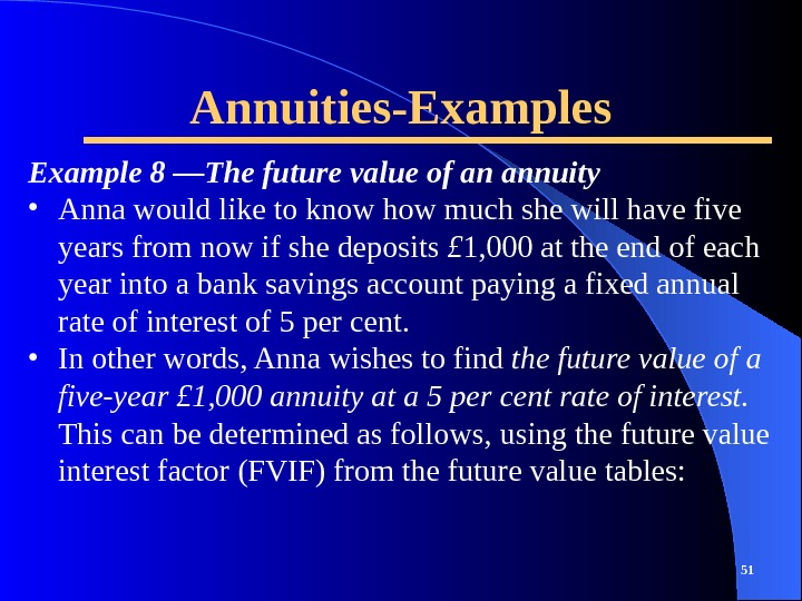 Annuities-Examples 51 Example 8 —The future value of an annuity • Anna would like to know