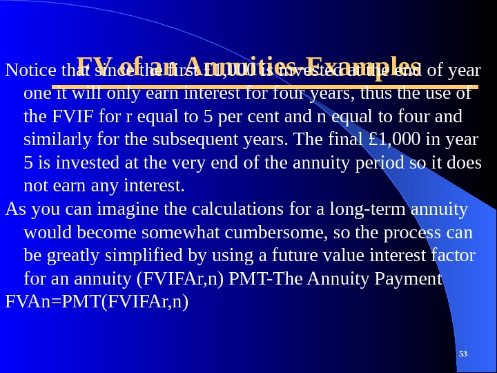 FV of an Annuities-Examples 53 Notice that since the first £ 1, 000 is invested at