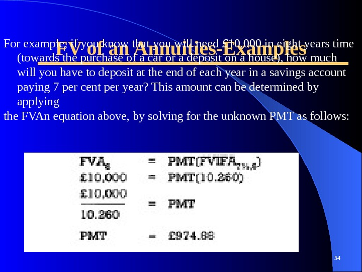 FV of an Annuities-Examples 54 For example, if you know that you will need £ 10,