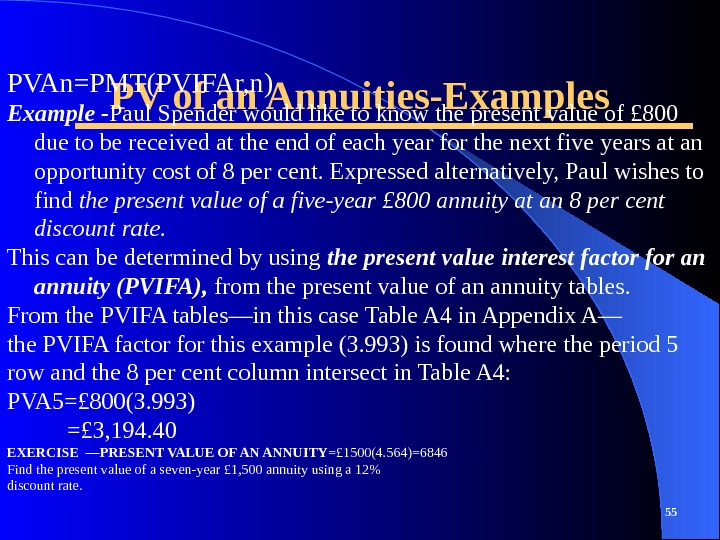 PV of an Annuities-Examples 55 PVAn=PMT(PVIFAr, n) Example - Paul Spender would like to know the