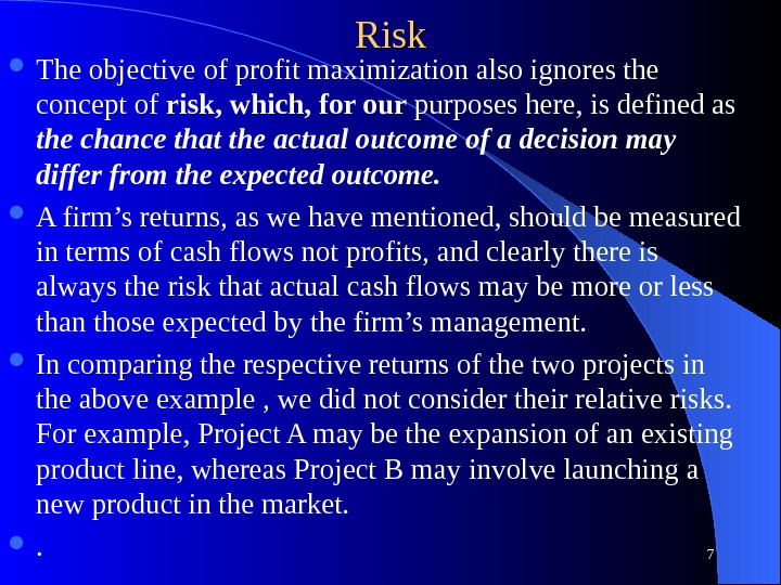 Risk The objective of profit maximization also ignores the concept of risk, which, for our purposes
