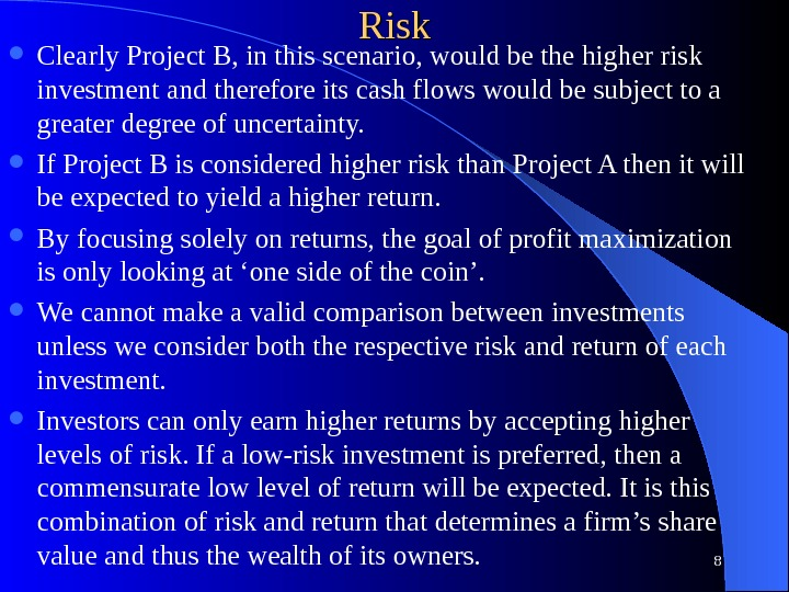 Risk Clearly Project B, in this scenario, would be the higher risk investment and therefore its