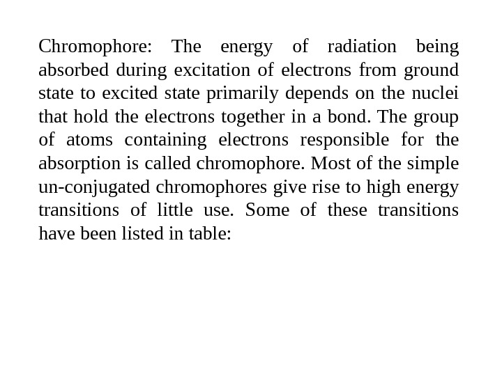 Chromophore:  The energy of radiation being absorbed during excitation of electrons from ground state to