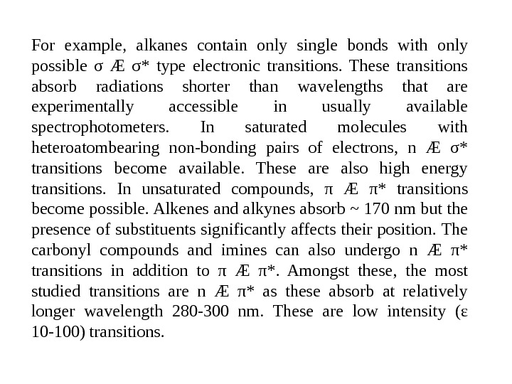 For example,  alkanes contain only single bonds with only possible σ Æ σ* type electronic