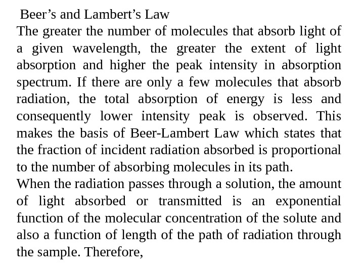 Beer's and Lambert's Law The greater the number of molecules that absorb light of a