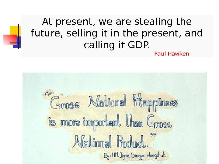 At present, we are stealing the future, selling it in the present, and calling it GDP.