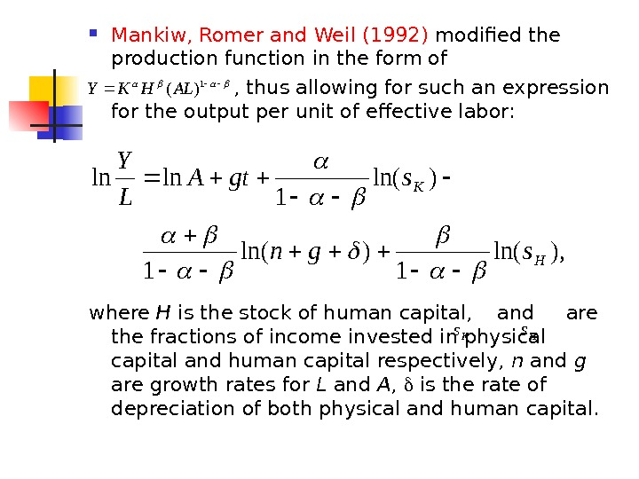 Mankiw, Romer and Weil (1992) modified the production function in the form of