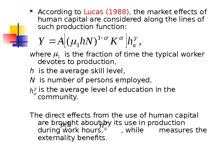 According to Lucas ( 1988 ),  the market efects of human capital are considered
