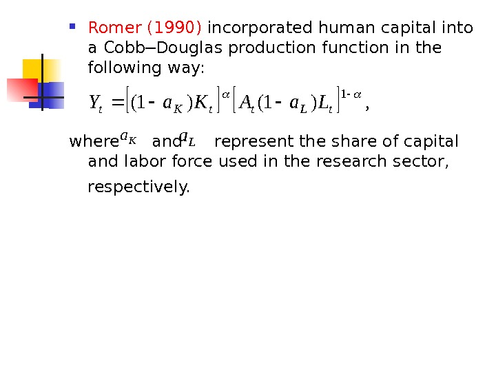 Romer ( 1990) incorporated human capital into a Cobb─Douglas production function in the following way: