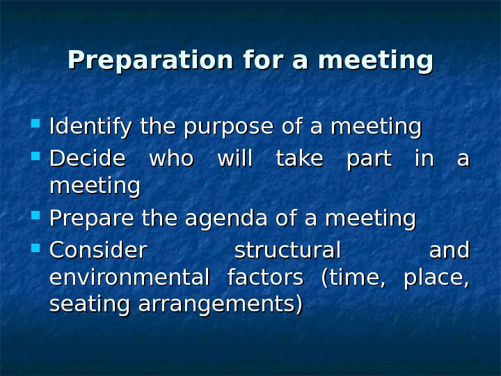 Preparation for a meeting Identify the purpose of a meeting Decide who will take part in