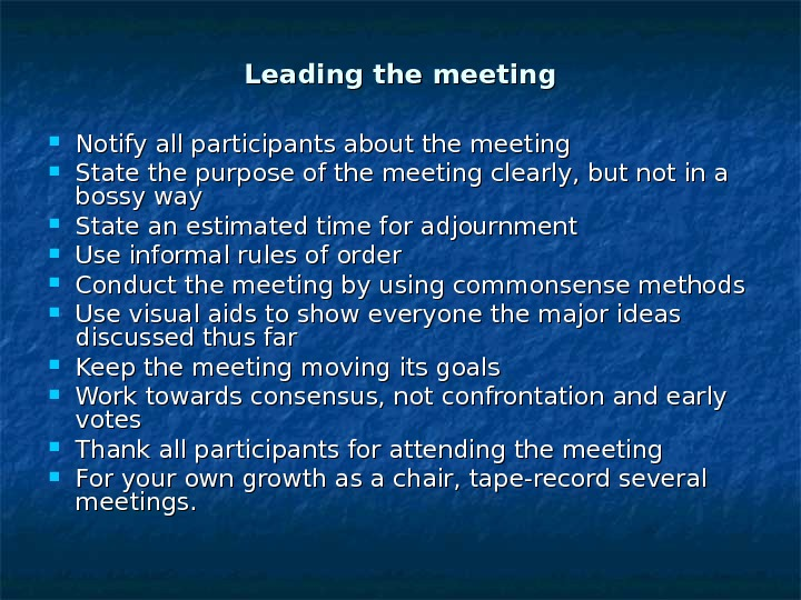 Leading the meeting Notify all participants about the meeting State the purpose of the meeting clearly,