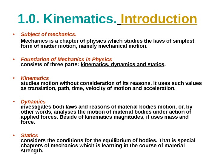 1. 0.  Kinematics.  Introduction • Subject of mechanics.  Mechanics is a